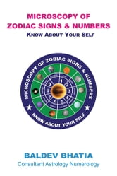 Microscopy of Zodiac Signs and Numbers - Know About Yourself ebook by Baldev Bhatia