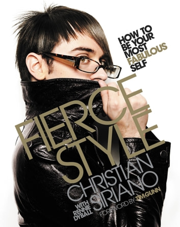 Fierce Style - How to Be Your Most Fabulous Self ebook by Christian Siriano