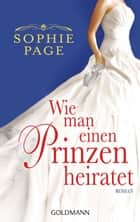 Wie man einen Prinzen heiratet - Roman ebook by Sophie Page