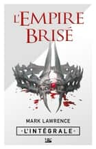 L'Empire brisé - L'Intégrale ebook by Claire Kreutzberger, Mark Lawrence
