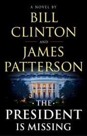 The President Is Missing ebook by Bill Clinton, James Patterson
