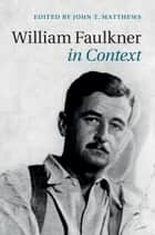 William Faulkner in Context ebook by John T. Matthews