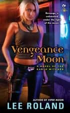 Vengeance Moon - A Novel of the Earth Witches ebook by Lee Roland