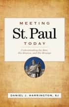 Meeting St. Paul Today ebook by Daniel J. Harrington, SJ