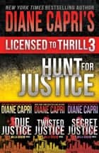 Licensed to Thrill 3 - Hunt For Justice Series Thrillers Books 1-3 ebook by Diane Capri