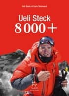 8000+ ebook by Ueli Steck, Karin Steinbach