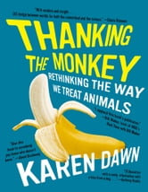 Thanking the Monkey - Rethinking the Way We Treat Animals ebook by Karen Dawn