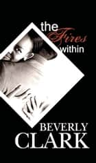 The Fires Within ebook by Beverly Clark