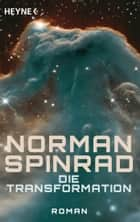 Die Transformation - Roman ebook by Norman Spinrad, Horst Pukallus