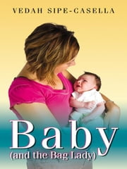 Baby (and the Bag Lady) ebook by Sipe-Casella, Vedah