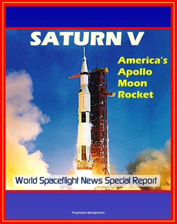 Saturn V: America's Apollo Moon Rocket eBook by Progressive Management