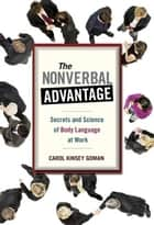 The Nonverbal Advantage ebook by Carol Kinsey Goman