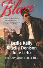 The Guy Most Likely To...: Underneath It All\Can't Get You Out of My Head\A Moment Like This ebook by Leslie Kelly,Janelle Denison,Julie Leto