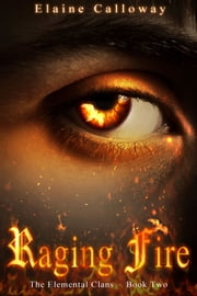 Raging Fire - Book Two ebook by Elaine Calloway