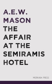 The Affair at the Semiramis Hotel ebook by A.E.W. Mason