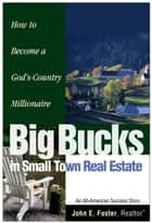 Big Bucks in Small Town Real Estate ebook by John Foster