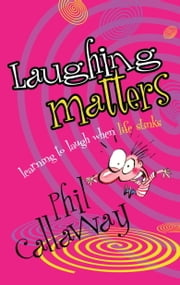 Laughing Matters - Learning to Laugh When Life Stinks ebook by Phil Callaway