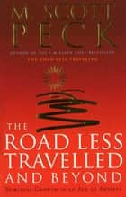 The Road Less Travelled And Beyond - Spiritual Growth in an Age of Anxiety ebook by M. Scott Peck