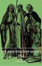 The Arab Kingdom and Its Fall ebook by J. Wellhausen