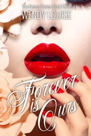Forever is Ours ebook by Wendy Louise
