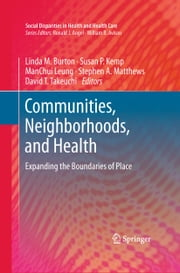 Communities, Neighborhoods, and Health - Expanding the Boundaries of Place ebook by Linda M. Burton,Susan P. Kemp,ManChui Leung,Stephen A. Matthews,David T. Takeuchi