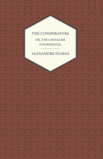 The Conspirators - Or, The Chevalier D'harmental ebook by Alexandre Dumas