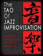 The Tao of Jazz Improvisation ebook by Sheldon Zandboer