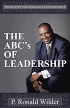 The Abc'S of Leadership - Principles for Personal Development ebook by P. Ronald Wilder
