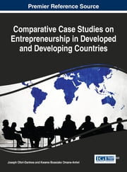 Comparative Case Studies on Entrepreneurship in Developed and Developing Countries ebook by Joseph Ofori-Dankwa,Kwame Boasiako Omane-Antwi