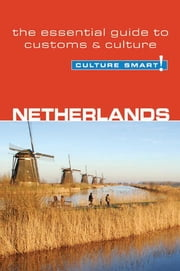 Netherlands - Culture Smart! - The Essential Guide to Customs & Culture ebook by Sheryl Buckland