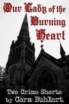 Our Lady of the Burning Heart ebook by Cora Buhlert