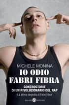 Io odio Fabri Fibra ebook by Michele Monina