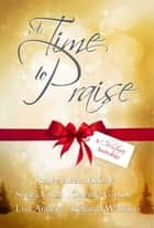 A Time to Praise: A Christmas Anthology ebook by Renee Allen McCoy, Sonya Visor, Camille Gipson,...