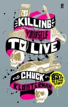 Killing Yourself to Live - 85% of a True Story ebook by Chuck Klosterman