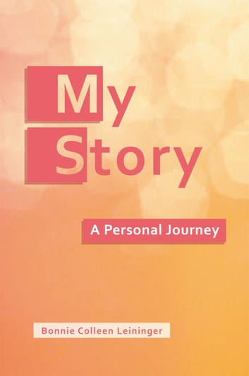 My Story - A Personal Journey ebook by Bonnie Colleen Leininger