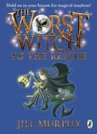 The Worst Witch to the Rescue ebook by Jill Murphy