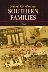 Southern Families - Their Friends, Servants, Rivals, and Affairs 1901–1911 ebook by Michael V.C. Alexander