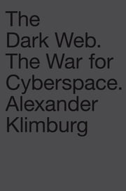 The Dark Web - The War for Cyberspace ebook by Alexander Klimburg