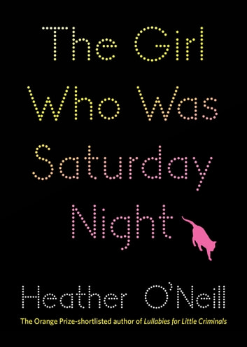 The Girl Who Was Saturday Night eBook by Heather O'Neill