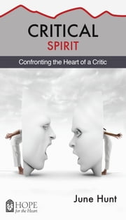 Critical Spirit - Confronting the Heart of a Critic ebook by June Hunt