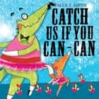 Catch Us If You Can-Can! ebook by Alex T Smith