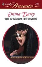 The Bedroom Surrender ebook by Emma Darcy