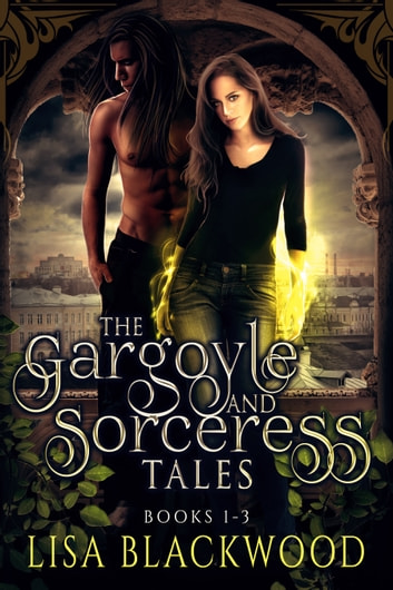 The Gargoyle and Sorceress Tales: Books 1-3 ebook by Lisa Blackwood