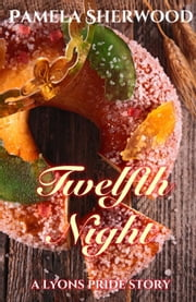 Twelfth Night - The Lyons Pride ebook by Pamela Sherwood