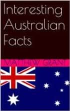 Interesting Australian Facts ebook by Matthew Grant