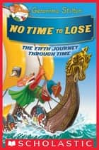 No Time To Lose (Geronimo Stilton Journey Through Time #5) ebook by Geronimo Stilton