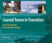 Coastal Towns in Transition - Local Perceptions of Landscape Change ebook by Raymond James Green