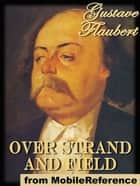 Over Strand And Field (Mobi Classics) ebook by Gustave Flaubert