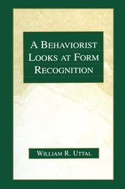 A Behaviorist Looks at Form Recognition ebook by William R. Uttal