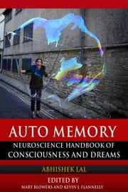 Auto Memory - A Neuroscience Handbook on Dreams and Consciousness ebook by Abhishek Lal